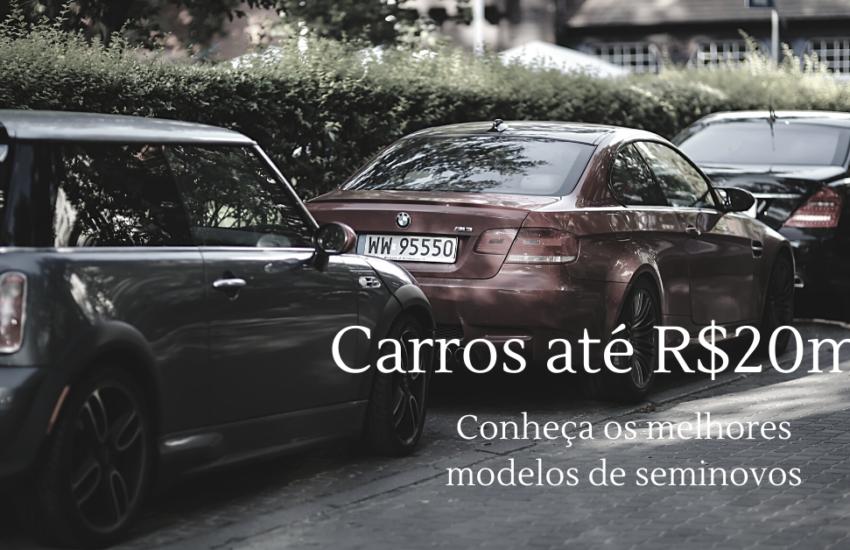 Carros até R$20mil: Conheça os Melhores Modelos de Seminovos